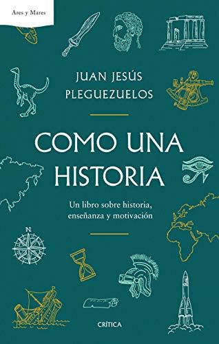 Como una historia: Un libro sobre historia, enseñanza y motivación ...