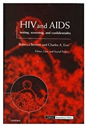 HIV and AIDS, Testing, Screening, and Confidentiality (Issues in Biomedical Ethics)