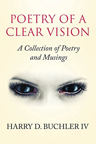 Poetry of a Clear Vision: A Collection of Poetry and Musings por Harry  D. Buchler IV