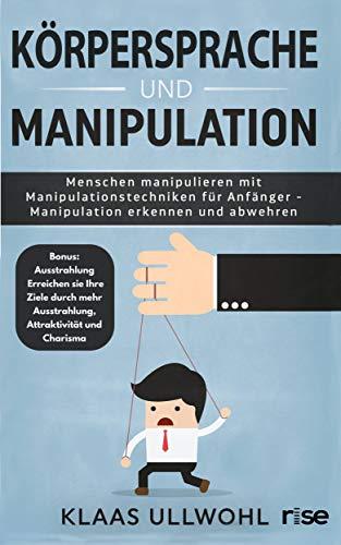 anipulation: Menschen manipulieren mit Manipulationstechniken für Anfänger - Manipulation erkennen und abwehren: Bonus - Ausstrahlung erhöhen für eine effektivere Manipulation ()