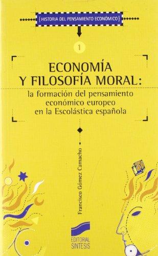 Economia y Filosofia Moral: La Formacion del Pensamiento Economico Europeo de la Escolastica Espanola (Historia del Pensamiento Economico) por Francisco Gomez Camacho