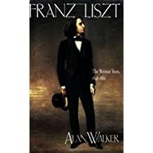 Franz Liszt: The Weimar Years, 1848-61 v. 2: The Weimar Years, 1848-1861 by Alan Walker (9-Nov-1993) Paperback