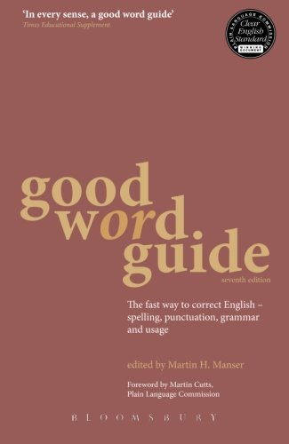 Good Word Guide: The Fast Way to Correct English - Spelling, Punctuation, Grammar and Usage by Martin Manser (25-Jul-2011) Paperback