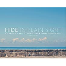 Hide in Plain Sight: 100 inspiring ways to improve your travel photography