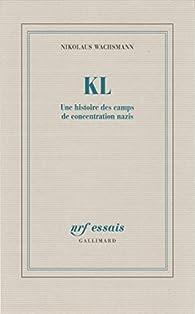 KL. Une histoire des camps de concentration nazis par Nikolaus Wachsmann