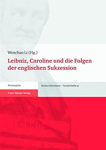 Leibniz, Caroline und die Folgen der englischen Sukzession (Studia Leibnitiana. Sonderhefte)