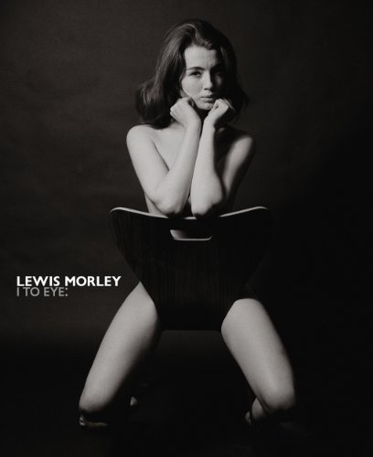 Lewis Morley I to Eye: The Definitive Retrospective on One of the 20th Century's Outstanding Photographers por Phillip Prodger