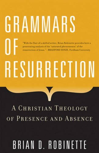 Grammars of Resurrection: A Christian Theology of Presence and Absence (Herder & Herder Books) by Brian D. Robinette (2009-11-01)