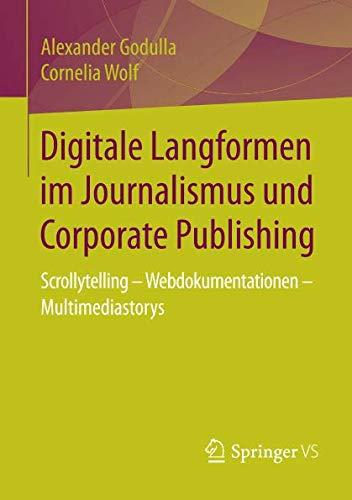Digitale Langformen im Journalismus und Corporate Publishing: Scrollytelling - Webdokumentationen - Multimediastorys