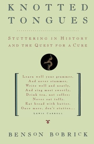 Knotted Tongues: Stuttering in History and the Quest for a Cure by Benson Bobrick (2015-11-14)