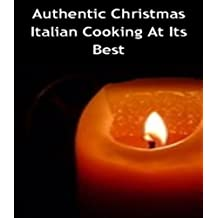 Authentic Christmas Italian Cooking At Its Best (English Edition)