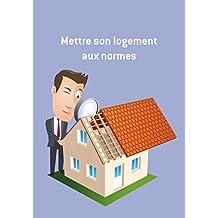 Mettre son logement aux normes: Conseils et astuces pour sécuriser votre logement