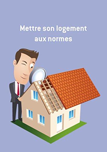 Mettre son logement aux normes: Conseils et astuces pour scuriser votre logement