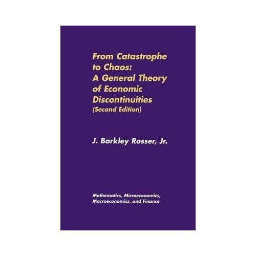 [(From Catastrophe to Chaos: Mathematics, Microeconomics, Macroeconomics, and Finance Volume 1 )] [Author: J.Barkley Rosser] [Aug-2000]