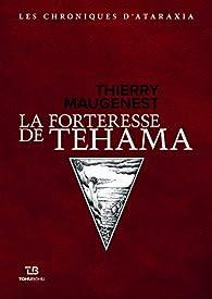 Les chroniques d'Ataraxia, tome 2 : La forteresse de Tehama par Thierry Maugenest