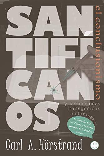 Santifícanos: El conclusionismo y las doctrinas transgénicas mutantes por Carl  A. Hörstrand