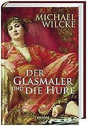 Der Glasmaler und die Hure : Roman.