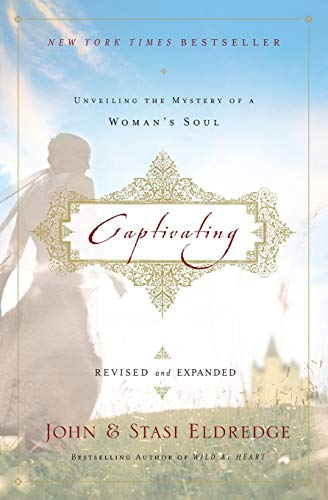 Captivating Revised and   Updated: Unveiling the Mystery of a Woman's Soul por John Eldredge