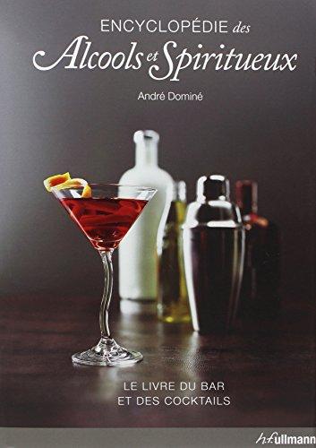Encyclopédie des alcools & spiritueux : Le livre du bar et des cocktails par André Dominé, Barbara E. Euler, Wolfgang Fassbender, Collectif