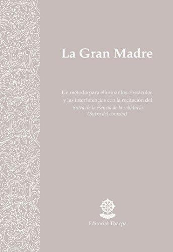 La Gran Madre: Un método para eliminar los obstáculos y las interferencias con la recitación del Sutra de la esencia de la sabiduría (Sutra del corazón)