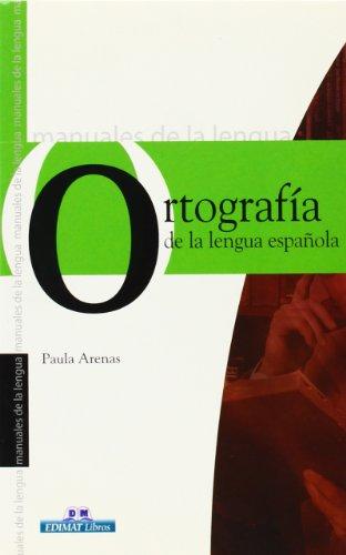 Ortografía de la Lengua española (Manuales De La Lengua/Writing Manual (Spanish)) por Paula Arenas Martín-Abril