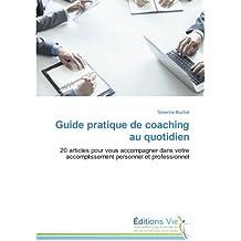 Guide pratique de coaching au quotidien: 20 articles pour vous accompagner dans votre accomplissement personnel et professionnel