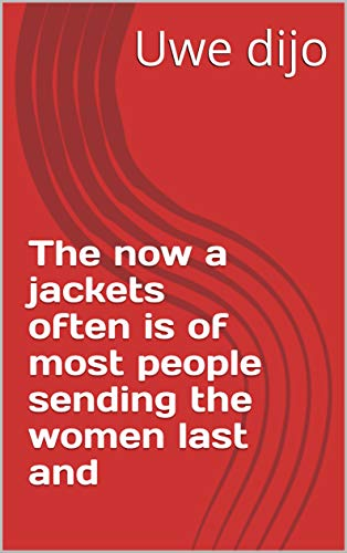 The now a jackets often is of most people sending the women last and (Italian Edition)