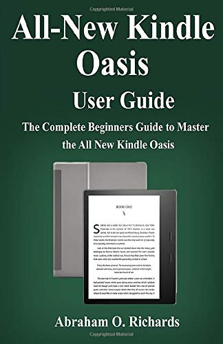 All new kindle oasis  user guide: The complete beginners guide to the all new kindle oasis -