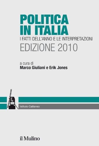 Politica in Italia. Edizione 2010: I fatti dell'anno e le interpretazioni (Ricerche e studi dell'Ist. C. Cattaneo)