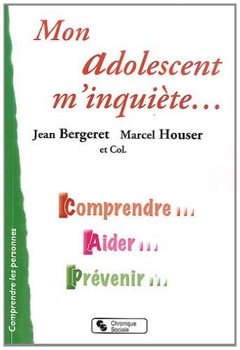 Mon adolescent m'inquiète... : Comprendre, aider, prévenir