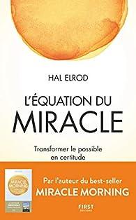 L'Équation du miracle - Transformer le possible en certitude par Hal Elrod
