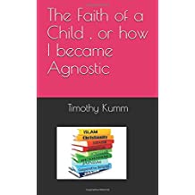 The Faith of a Child , or how I became Agnostic