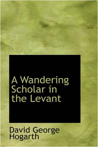 A Wandering Scholar in the Levant by David George Hogarth (2009-01-28)