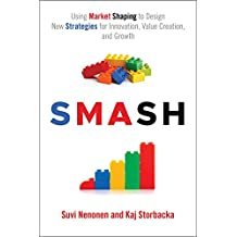 SMASH: Using Market Shaping to Design New Strategies for Innovation, Value Creation, and Growth