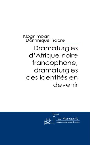 Dramaturgies D'Afrique Noire Francophone, Dramaturgies Des Identities En Devenir