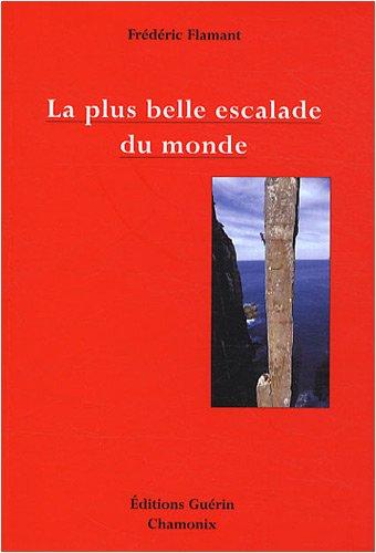 La plus belle escalade du monde : Petit traité d'esthétique alpine à l'usage des mal-grimpants et des non-escaladants