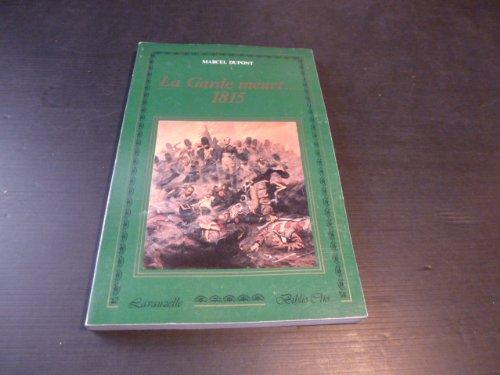 La Garde meurt : 1815 (Biblio Clio)