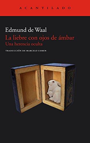 La liebre con ojos de ámbar: Una herencia oculta (El Acantilado nº 249) por Edmund De Waal