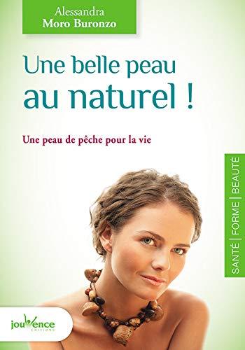 Une belle peau au naturel ! : Une peau de pêche pour la vie PDF Books