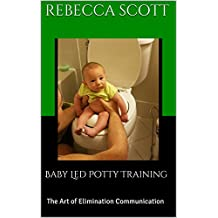 Baby Led Potty Training: The Art of Elimination Communication (Surviving Parenthood Book 1)