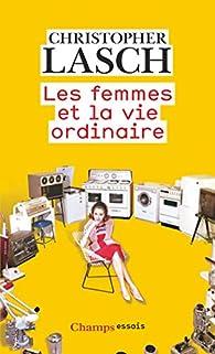 Les femmes et la vie ordinaire  par Christopher Lasch