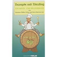 Rezepte mit Riesling: Ein Koch- und Bilderbuch