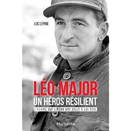 Léo Major, un héros résilient: L'homme qui libéra une ville à lui seul