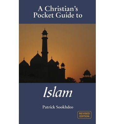 [(Christian Pocket Guide to Islam)] [ By (author) Patrick Sookhdeo ] [May, 2010]