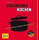 Crashkurs Kochen (GU Grundkochbücher) - Martina Kittler