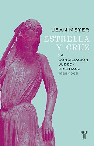 Estrella y Cruz: la conciliación judeo-cristiana, 1926-1965 por Jean Meyer