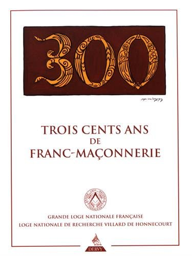 Trois cents ans de franc-maçonnerie