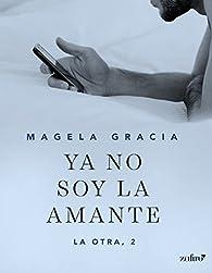 Ya no soy la amante par Magela Gracia