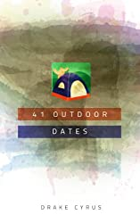 41 Outdoor Dates (Dating Ideas for the Modern Dater Book 25) (English Edition)
