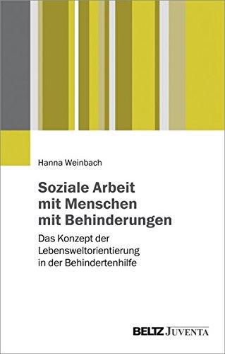 Soziale Arbeit mit Menschen mit Behinderungen: Das Konzept der Lebensweltorientierung in der Behindertenhilfe